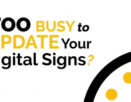 Too Busy to Update Your Digital Signs?